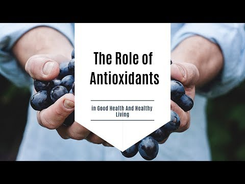 The Role of Antioxidants in Good Health And Healthy Living