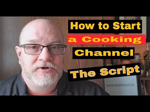 How to Start a Cooking Channel-The Script | It's Only Food w/ Chef John Politte