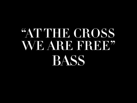 At The Cross, We Are Free - Bass
