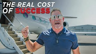 The REAL Cost of Success - Grant Cardone