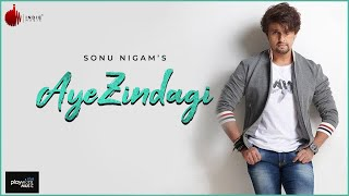 Aye Zindagi Official Video - Sonu Nigam | ft. Sidhant | Indie Music Label