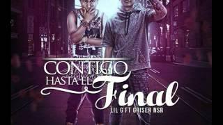 Griser Nsr Ft Lil G   Contigo Hasta El Final