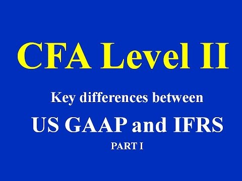 CFA Level  II  Key differences between US GAAP and IFRS PART I