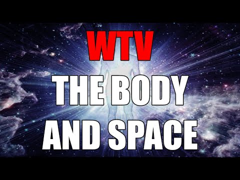 What You Need To Know About The BODY And SPACE