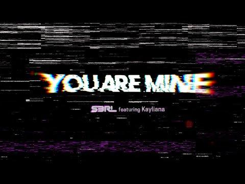 You Are Mine - S3RL Ft Kayliana
