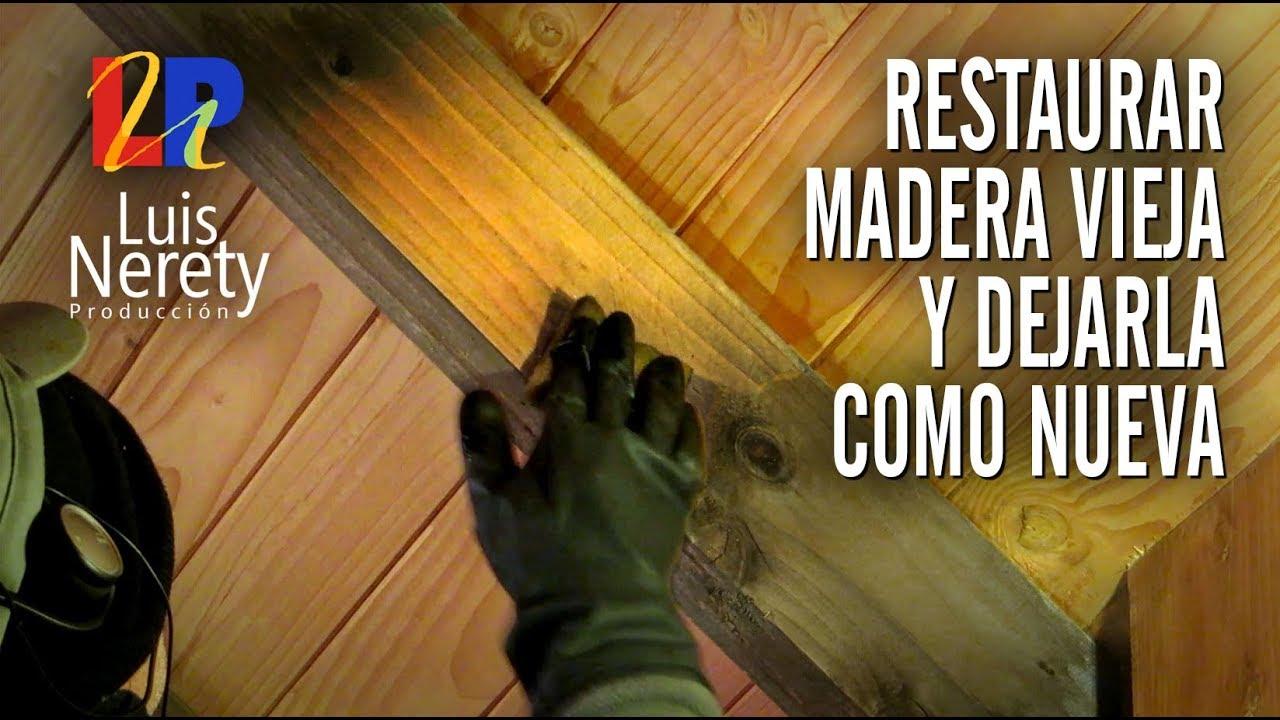 COMO RECUPERAR MADERA VIEJA Y DEJARLA COMO NUEVA  YouTube