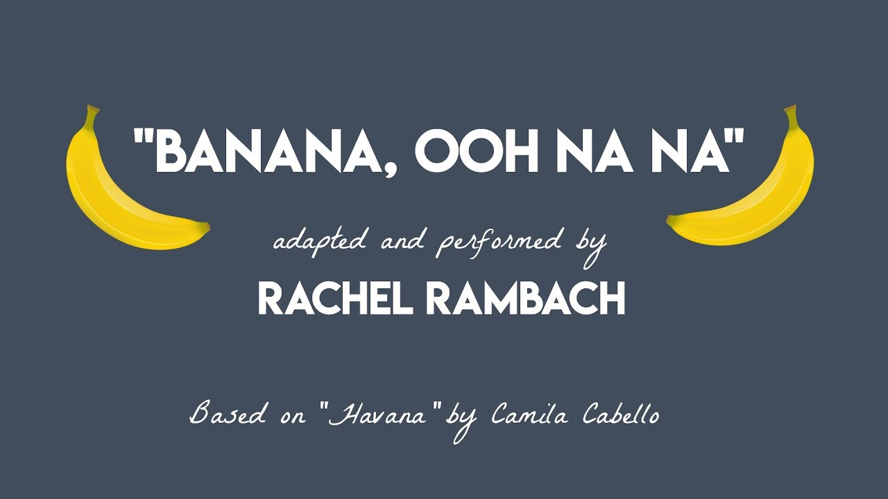 """Banana, Ooh Na Na"" (Adaptation of Camila Cabello's ""Havana"" for Kids)"