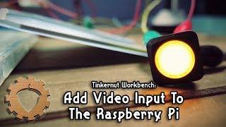 ⚙ Add Video Input To The Raspberry Pi - Tinkernut Workbench