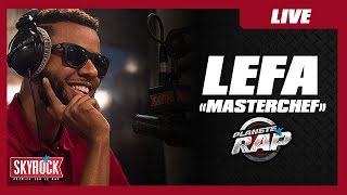 """Lefa """"Masterchef"""" en live #PlanèteRap"""