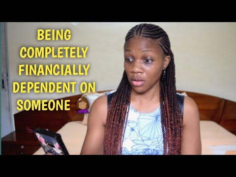Being Completely Financially Dependent On Someone