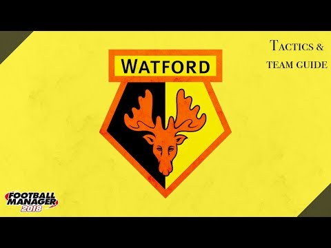 FM 18 Watford Tactics And Team Guide Football Manager 2018