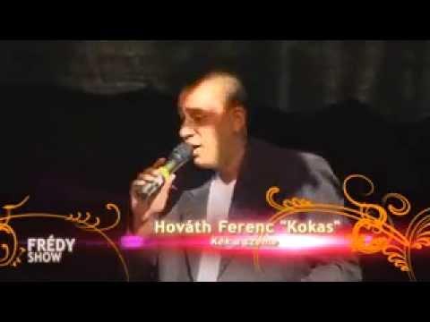 """Frédy Show Horváth Ferenc""""Kokas""""Kék a szeme..."""