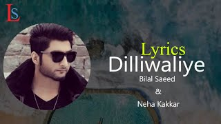 DilliWaliye (Full Lyrics) | Bilal Saeed | Neha Kakkar | Latest Punjabi Songs 2018