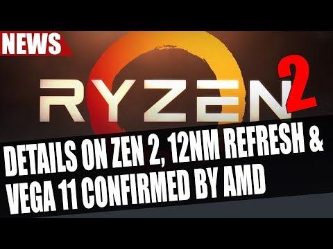 Details on Zen 2 , 12nm Refresh & Vega 11 Confirmed by AMD