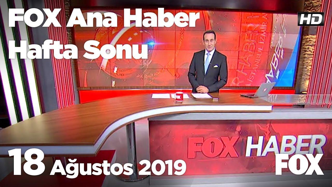 18 Ağustos 2019 FOX Ana Haber Hafta Sonu
