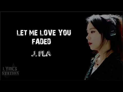 Lyrics: J.Fla - Let Me Love You, Faded Mashup
