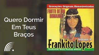 Frankito Lopes - Quero Dormir Em Teus Braços - Fruto De Um Romance