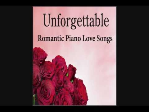 Unforgettable: Romantic Piano Love Songs, Music For Romance, Romantic Music