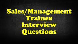 Sales/Management Trainee Interview Questions