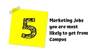 5 Marketing Jobs you are most likely to get from Campus