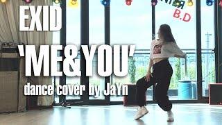 [ JaYn ] EXID(이엑스아이디) - 'ME&YOU' / dance cover