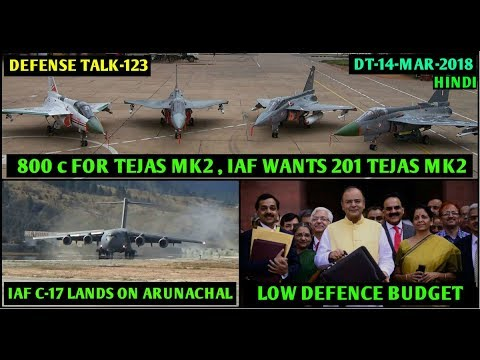 Indian Defence News:800 c for Tejas MK2,IAF C17 lands in Arunahal,Low Defence Budget,Hand in Hand Ex