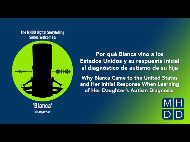 Blanca's Story Part One: Why Blanca Came to the US and Her Initial Response to Her Child's Diagnosis
