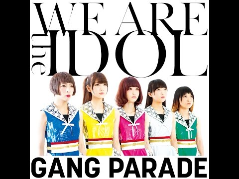 GANG PARADE「WE ARE the IDOL」MUSIC VIDEO