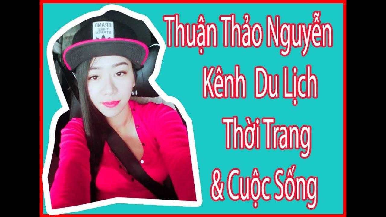 """"""" Thuan Thao Nguyen"""" Kênh DU Lịch  – Thời Trang – Cuộc Sống"""