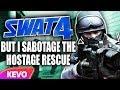 Swat 4 but I sabotage the hostage rescue