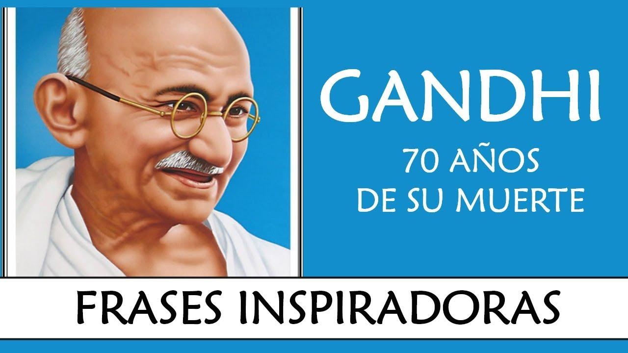 7 Frases Inspiradoras De Gandhi Tributo A Gandhi En El 70 Aniversario De Su Muerte
