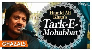 Tark-E-Mohabbat   Best Of Hamid Ali Khan Ghazal   Pakistani Romantic Ghazal Songs   Nupur Audio