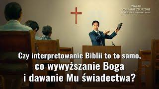 """Film ewangelia """"Miasto zostanie zburzone"""" Klip filmowy (4) – Czy interpretowanie Biblii to to samo, co wywyższanie Boga i dawanie Mu świadectwa?"""