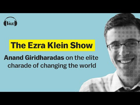 Anand Giridharadas on the elite charade of changing the world | The Ezra Klein Show