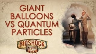 BioShock Infinite: Giant balloons vs. quantum particles