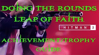 Hitman 2 | The Ark Society | Doing The Rounds & Leap of Faith Achievement / Trophy Guide