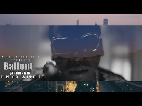 Ballout - Im So With It (Official Video) Shot By @AZaeProduction