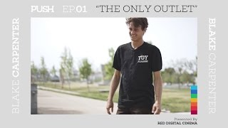 PUSH | Blake Carpenter: The Only Outlet - Episode 1