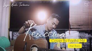 Lagu Aceh Terbaru - Keucewa - Arie Bara - Cover By Fadhil Mjf