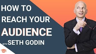 How To Reach Your Audience With Seth Godin