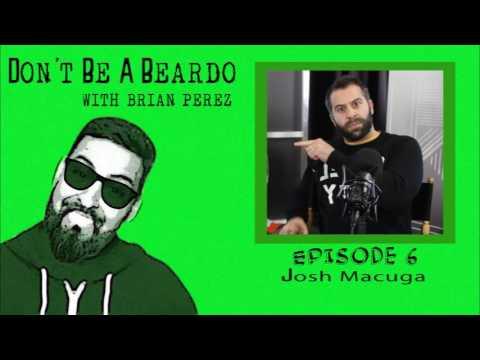 Don't Be A Beardo Ep #6: Josh Macuga