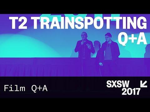 T2 Trainspotting Q&A — SXSW 2017