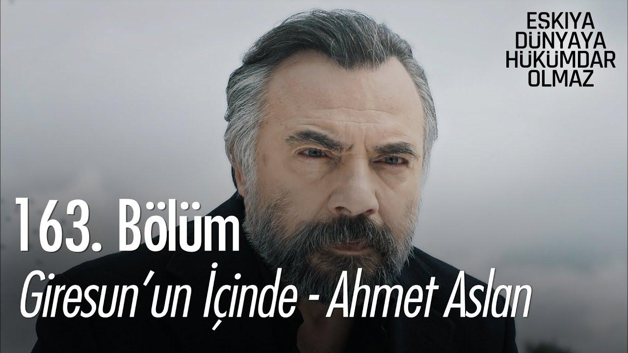 Giresun'un içinde - Ahmet Aslan - Eşkıya Dünyaya Hükümdar Olmaz 163. Bölüm
