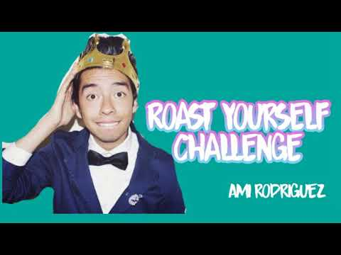 Letra ROAST YOURSELF CHALLENGE AMI RODRIGUEZ