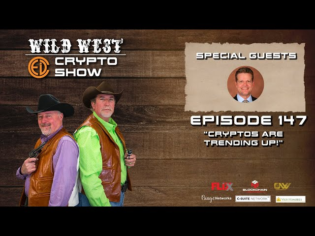 Wild West Crypto Show Episode 147 | Cryptos Are Trending Up!