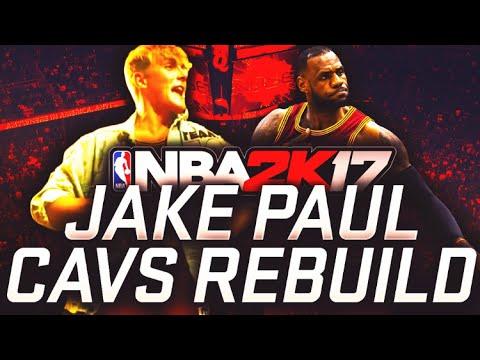 JAKE PAUL (LOL) CLEVELAND CAVS REBUILD!! NBA 2K17