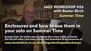 Enclosures and how to use them. Excerpt from Buster Birch Online Jazz Workshop #26 (Summer Time)