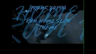 FRANK ZAPPA RUN HOME SLOW THEME