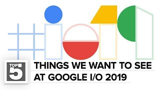 What we want to see at Google I/O 2019