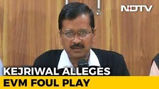 arvind kejriwal alleges tampering of evms in punjab assembly elections